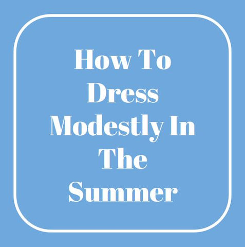de25d49d9595 How To Dress Modestly In The Summer - CLEO MADISON