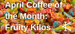 April Coffee of the Month: Fruity Kilos