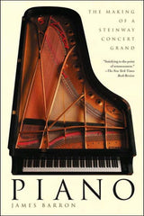 Piano, The Making of a Steinway Concert Grand by James Barron