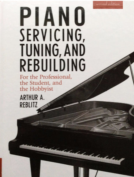Piano Servicing, Tuning, and Rebuilding, by Reblitz