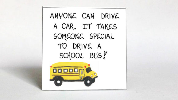 Gift for Bus Driver- Schoolbus, Magnet - appreciation, thank you quote.  Yellow and black vehicle.