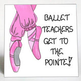 Gift for Ballet Teacher - Magnet -Quote about Dance instructor, pink toe shoes