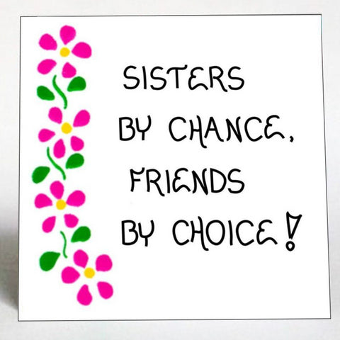 Sisters by Chance, Friends by Choice Quote