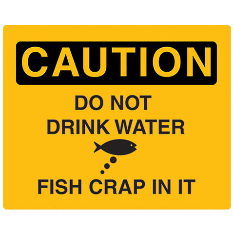 """CAUTION Do Not Drink Water..."" Sign - Critter Country Supply Ltd."