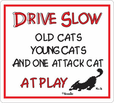 Drive Slow Attack Cat Sign - Critter Country Supply Ltd.