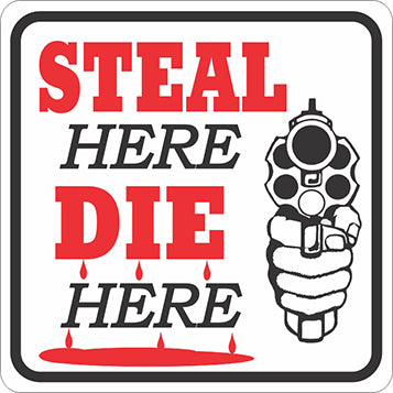 Steal Here Die Here Sign - Critter Country Supply Ltd.