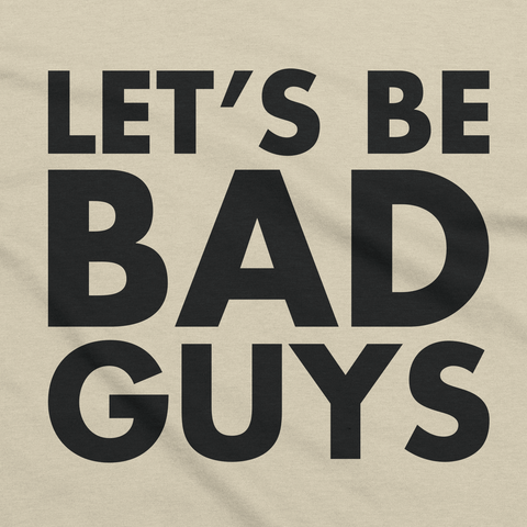 Creme Lets Be Bad Guys Tee