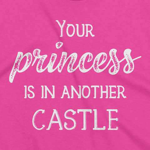 Fuschia Your Princess Is In Another Castle Tee Design