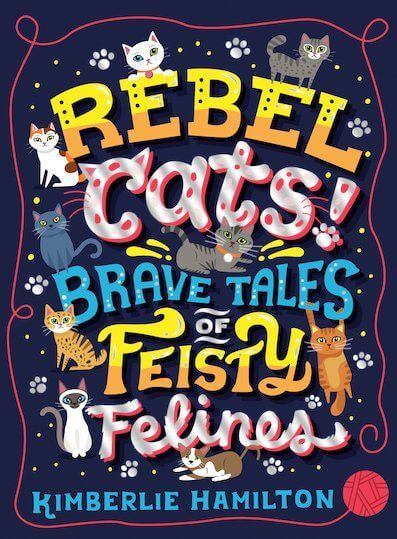 Rebel Cats! Brave Tales of Feisty Felines Paperback Book