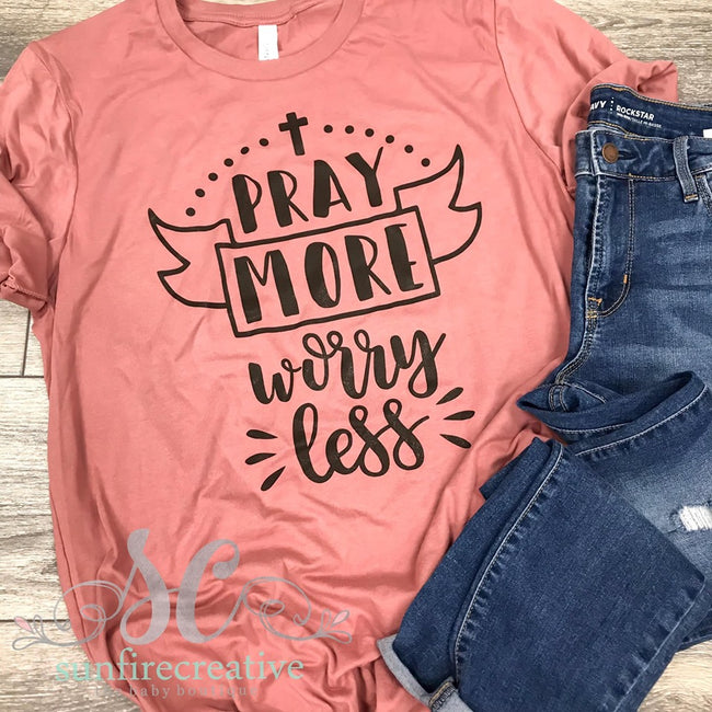 Pray More Worry Less Printed Shirt for Adults - DTG - Sunfire Creative Baby Boutique
