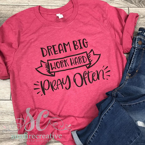 Dream Big - Work Hard - Pray Often Saying Printed Shirt for Adults