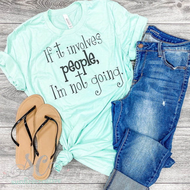 If it Involves People Printed Shirt for Adults - DTG - Sunfire Creative Baby Boutique