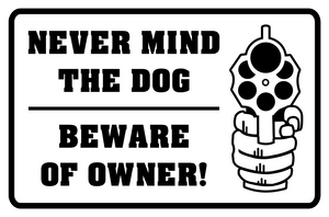 Never Mind The Dog Beware of The owner Second Amendment Sign