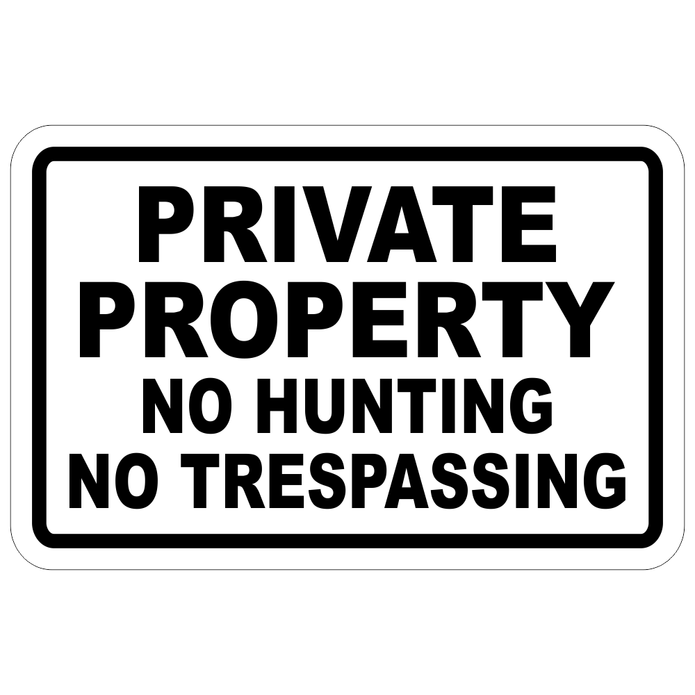 PRIVATE PROPERTY ~ NO TRESPASSING SIGN ~ NO HUNTING 8