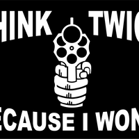 Think Twice because I wont second Amendment Sign 8x12