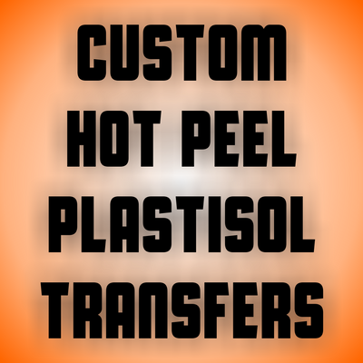 Custom Hot Peel Plastisol Transfers