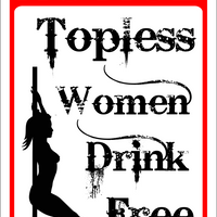 Notice Topless Women Drink Free 12x18