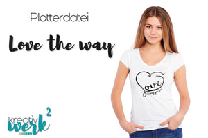 "Plotterdatei - ""Love the Way"" - Kreativwerk²"