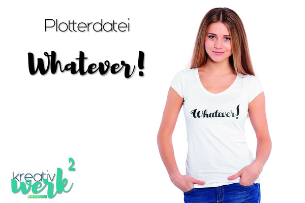 "Plotterdatei - ""Whatever"" - Kreativwerk² - Glückpunkt"