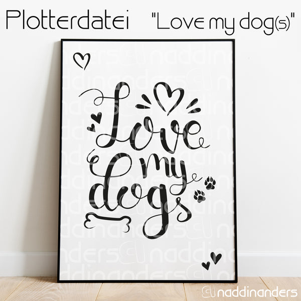 "Plotterdatei - ""Love my dogs"" - naddinanders"
