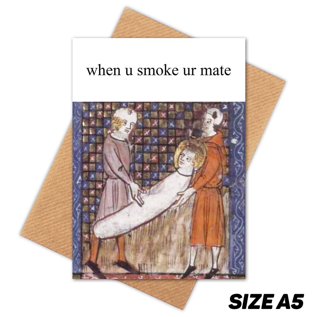 SMOKE YOUR MATE MEDIEVAL MEME HAPPY BIRTHDAY CARD