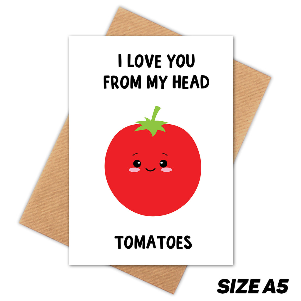 I LOVE YOU FROM MY HEAD TOMATOES HAPPY BIRTHDAY CARD
