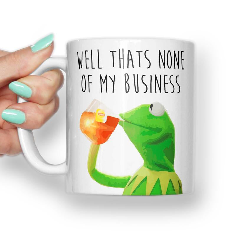 WELL THATS NONE OF MY BUSINESS KERMIT MUG