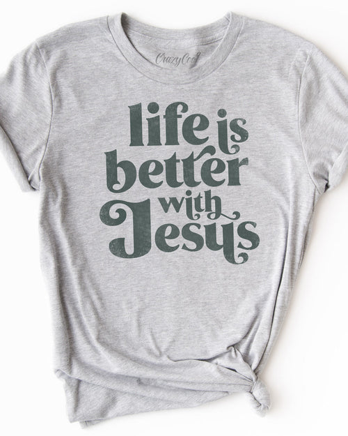Life is Better with Jesus - Tee