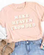Make Heaven Crowded - Tee