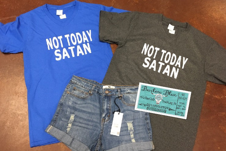 Not Today Satan Tee. Choose your color!