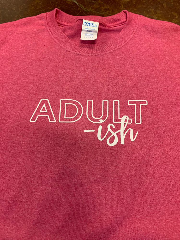 """Adultish"" tee  $6 CLEARANCE TEES!  $8 For Long Sleeves!  Random Shirt Color Chosen."