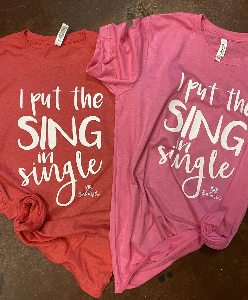 I Put the Sing in Single!   $10 Bella Canvas Crew Neck Tee ($14 for V Neck)