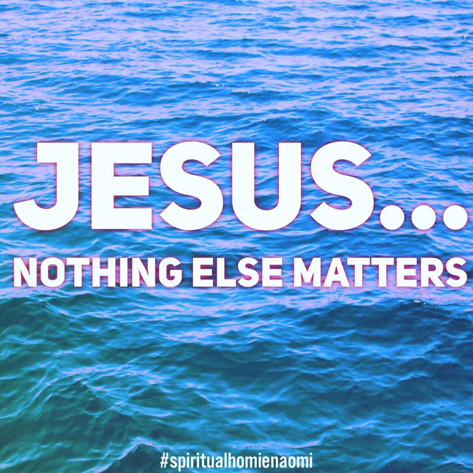 JESUS, Our Peace, Hope, Life. Nothing Else Matters!