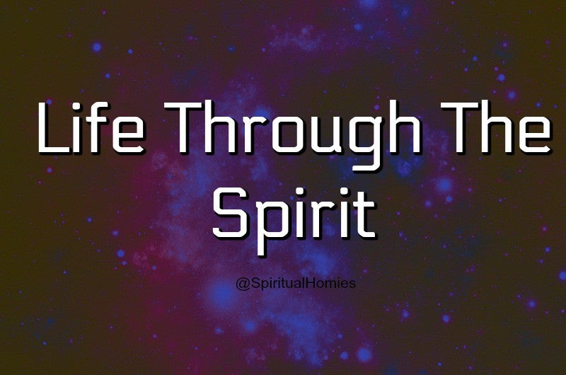 Life Through the Spirit