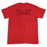 Still Not Shaving Tee