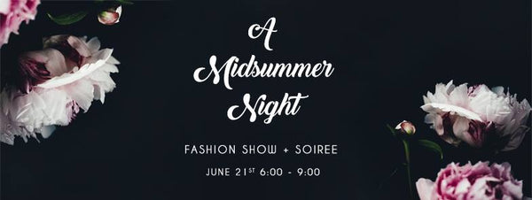 Jun. 21  |  A Midsummer Night Fashion Show