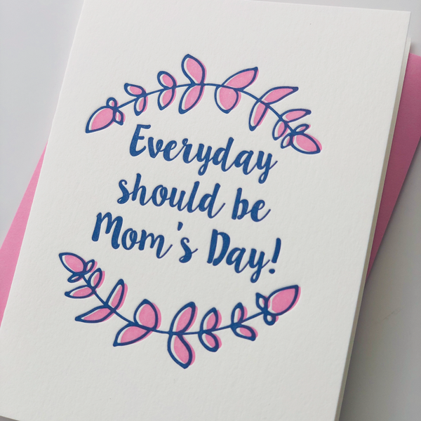 Everyday Should be Mom's Day Letterpress Card