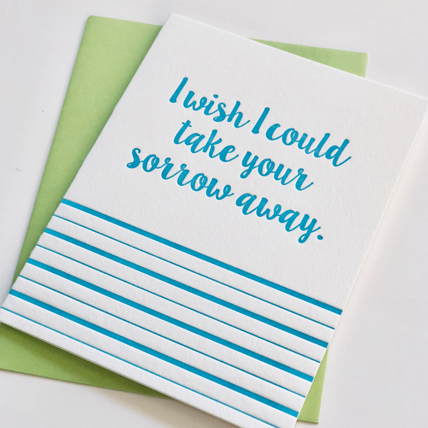 I Wish I Could Take Your Sorrow Away Letterpress Card