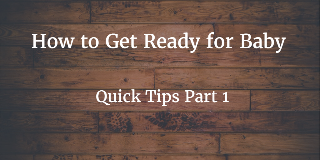 How tо Get Ready fоr Baby - Quick Tips Part 1