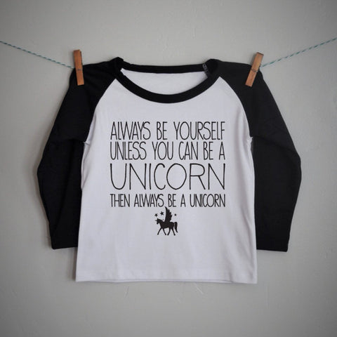Always be a Unicorn girls raglan shirt - Our Traditions Boutique