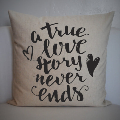 A true love story never ends pillow cover - Great Anniversary, Wedding, or Valentines Day gift. - Our Traditions Boutique - 1