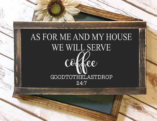 Framed Sign - As For Me And My House We Will Serve Coffee