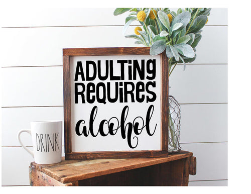 Framed Sign - Adulting Requires Alcohol