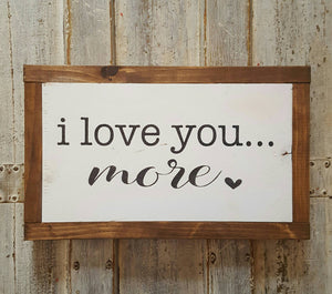 Framed Wood Sign - I Love You More