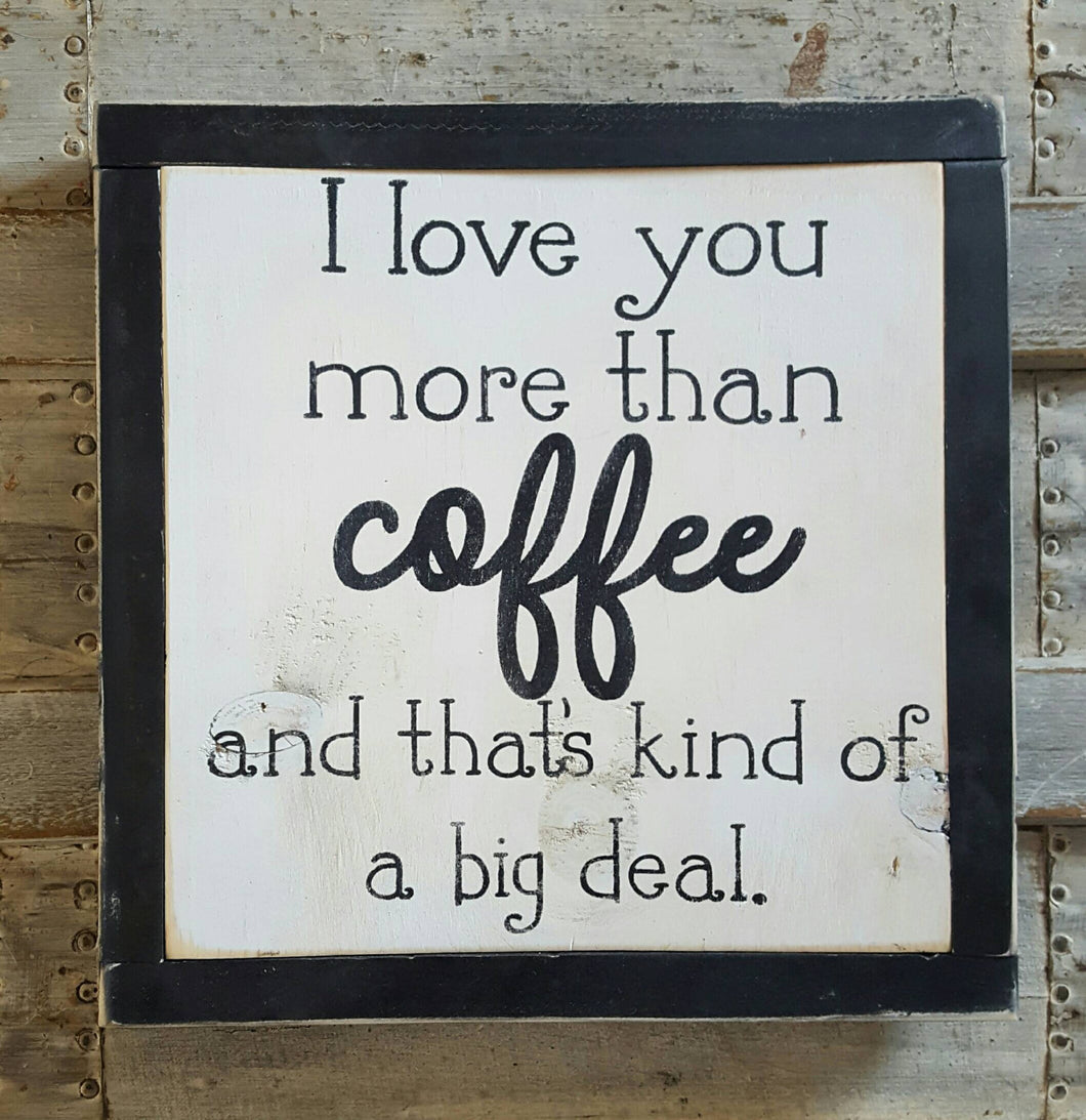 Framed Wood Sign - I love You More Than Coffee