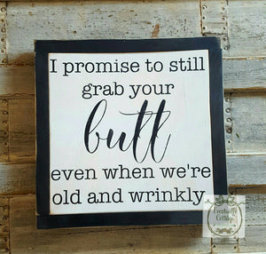 Wood Sign - I Promise to Still Grab Your Butt