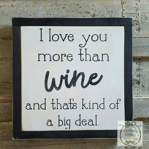 Framed Wood Sign - I Love You More Than Wine