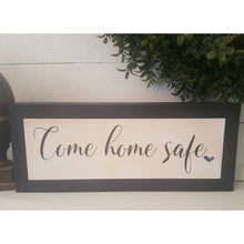 Framed Wood Sign - Come Home Safe