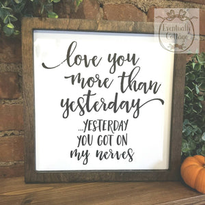 Framed Wood Sign - I Love You More Than Yesterday