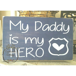 Wood Sign - My Daddy Is My Hero